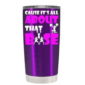 Cause its All About the Base on Violet 20 oz Tumbler Cup