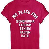 NO PLACE FOR RACISM FEMINISM HATE LOVE UNISEX TOP TEE T SHIRT FASHION THUMBLR - Maroon