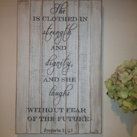 "Hand painted, distressed, cottage shabby chic wooden sign - ""She is clothed in strength and dignity"" Proverbs 31:25"