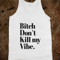 Bitch don't kill my Vibe Vintage Typography - Awesome fun #$!!*&