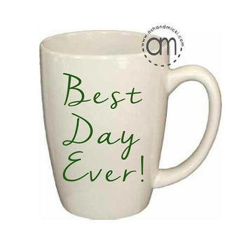 Best Day Ever Coffee Mug, Inspirational Wine Glass