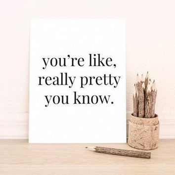 """Printable Art Typography Art Print """"you're Like Really Pretty You Know.""""  In Pink Home Decor Office Decor Poster"""