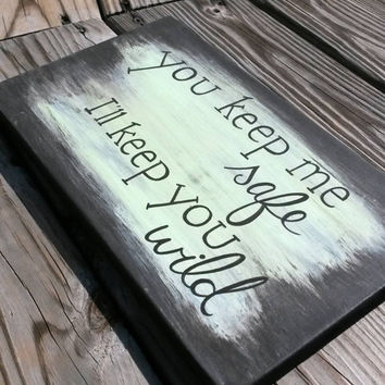 You Keep Me Safe I'll Keep You Wild Quote Reclaimed Wood Hand Painted Sign