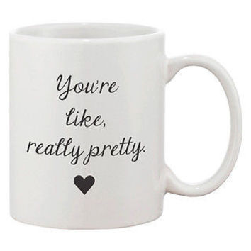 You're Like, Really Pretty Coffe Mug - Calligraphy Design 11oz Mug Cup