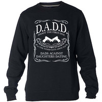 DADD Dads Against Daughters Dating Sweatshirt Sweater Crewneck Men or Women Unisex Size