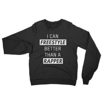 I Can Freestyle Better Than a Rapper unisex sweatshirt