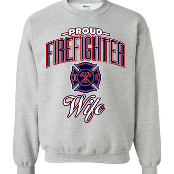 Proud Firefighter Wife Sweatshirt