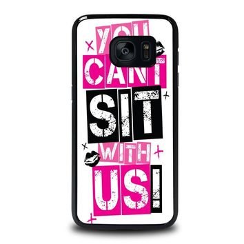 YOU CAN'T SIT WITH US Samsung Galaxy S7 Edge Case Cover