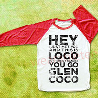 Hey You Go Glen Coco Shirts Raglan Tee Shirts Baseball Shirts Unisex TShirts Women TShirts Men TShirts You Go Glen Coco TShirts Red Sleeve