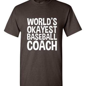 Worlds Okayest Baseball Coach T Shirt Makes Great Ladies Shirt Mens Shirt Funny Holiday T Shirt Great Christmas Gift
