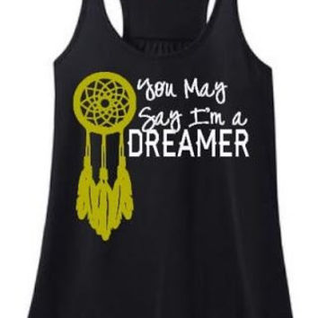 You May Say I'm a Dreamer dreamcatcher tee matching mommy and me shirts custom colors Racer Back Tank  Custom Colors, Plus Size Tees Tank