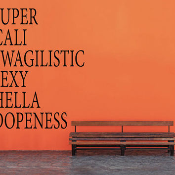 Wall Decal Super Cali Swagilistic Sexy Hella Dopeness - Wall Art - Home Decor - Wall Decor - Gift Idea - Quote Decal - Funny Quote - Cali