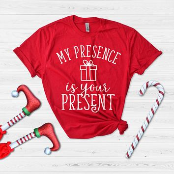 My Presence is Your Present Funny Christmas Shirt