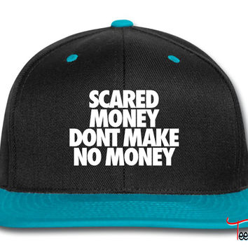 Scared Money Aint Make No Moneyf Snapback