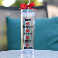 Teacher Gift - Skinny Tumbler i teach i love i inspire i give i share - Personalized for Free