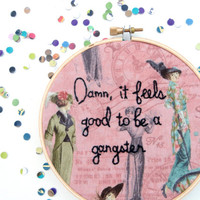 Damn, it feels good to be a gangster / Rap Lyric + Movie Quote Embroidered Hoop Art / Geto Boys + Office Space - Fancy French Ladies