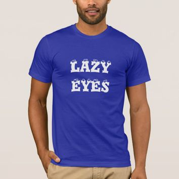 Lazy eyes T-Shirt