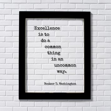 Booker T. Washington - Excellence is to do a common thing uncommon way Innovation Ingenuity Inventor