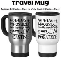 Travel Mug, Nothing Is Impossible Says I'm Possible Possibilities Graduation Gift You Can Do It You Got This, Stainless Steel, 14 oz