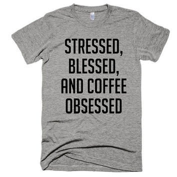 Stressed, blessed and coffee obsessed, Unisex, soft t-shirt, top, funny shirt, mom boss, new mom, wahm, gift, festival style, concert