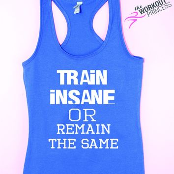 Train insane or remain the same - women's fitness tank top