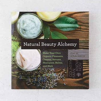 Natural Beauty Alchemy: Make Your Own Organic Cleansers, Creams, Serums, Shampoos, Balms, And More By Fifi M. Maacaron