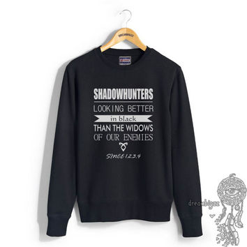 Shadowhunters Looking Better in Black Than the Widows of our Enemies Since 1234 printed on Crew neck Sweatshirt