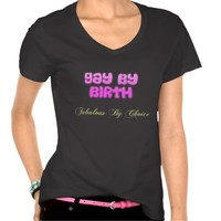Gay By Birth Fabulous By Choice Tshirt