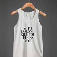 What doesn't kill you fucks you - Awesome Shirts by RexLambo - Skreened T-shirts, Organic Shirts, Hoodies, Kids Tees, Baby One-Pieces and Tote Bags
