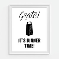 Grate It's Dinner Time Print, Kitchen Art, Quote Poster 5x7, 8X10, 11x14 Black & White Typography Funny Print Wall Art, Wall Decor
