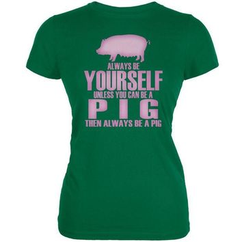 CREYCY8 Always Be Yourself Pig Kelly Green Juniors Soft T-Shirt