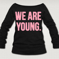 We Are Young. Sweat Shirt  - Free Shipping
