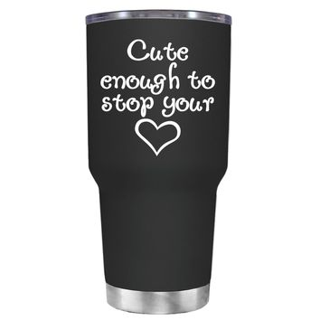 Cute Enough to Stop on Black 30 oz Tumbler Cup