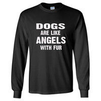 Dogs Are Like Angels With Fur Tshirt - Long Sleeve T-Shirt