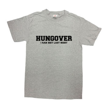 Hungover I Ran Sh*t Last Night Shirt Hangover TShirt Morning T-Shirt Drinking Alcohol Funny Birthday Humor Mens Ladies Tee - SA286