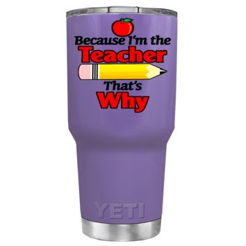 YETI 30 oz Because I'm the Teacher on Lavender Tumbler