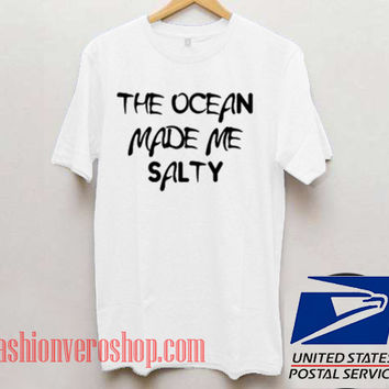 The Ocean Made Me Salty Unisex adult T shirt