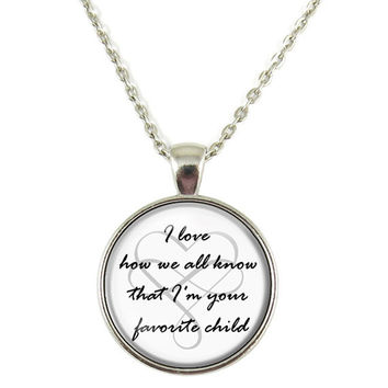 I Love How We All Know That I'm Your Favorite Child Quote Chain Pendant Necklace Jewelry Keychain Key Ring