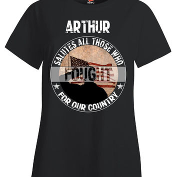 ARTHUR Salutes All Those Who Fought For Our Country - Ladies T Shirt