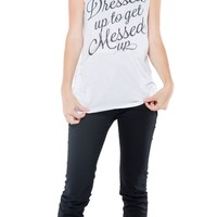 """Social Decay White Tee """"Dressed Up to Get Messed Up"""""""