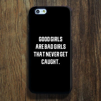 Good Girls Are Bad Girls Quotes iPhone 6s 6 Case iPhone 6+ plus Case iPhone 5S Case iPhone 5C Case iPhone 4S Case Galaxy S6 S5 Note Case 129