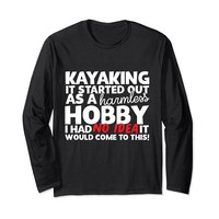Kayaking Started Out As A Harmless Hobby Long Sleeve T-Shirt