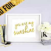 you are my sunshine - Gold Foil Print Size - 8 x 10