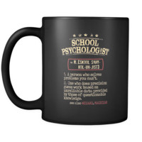 School Psychologist Cup - School Psychologist a person who solves problems you can't. see also WIZARD, MAGICIAN 11oz Black Mug