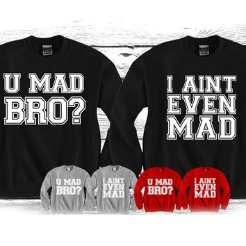 "U Mad Bro - i Ain't Even Mad ""Cute Couples Matching Crewnecks"""