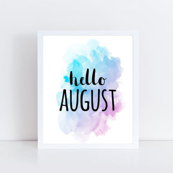 Hello August, PRINTABLE, quote, watercolor, summer, modern, wall decor, wall art, home decor, wall space, gift idea, INSTANT DOWNLOAD