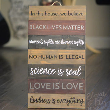 In This House We Believe Black Lives Matter // Wooden Equality Sign // Home Decor // Love is Love // Women's Rights // Contact for Custom