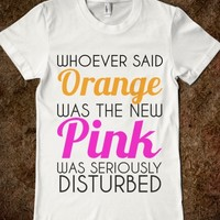 WHOEVER SAID ORANGE WAS THE NEW PINK WAS SERIOUSLY DISTURBED