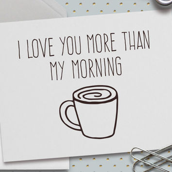 Cute Love Card, I Love You More Than My Morning Coffee, 5.5 x 4.25 Inch (A2), Love Card, Card for Boyfriend, Girlfriend, Cute Valentine Card
