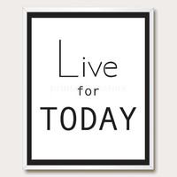 Printable Wisdom. Wall Art. Printable Quote. Live for TODAY. Typography. Printable Art. Modern Print. Instant Download